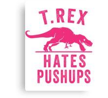 T Rex Hates Pushups Canvas Print