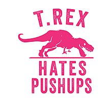 T Rex Hates Pushups Photographic Print