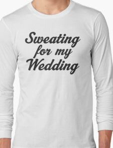 Sweating For My Wedding Long Sleeve T-Shirt