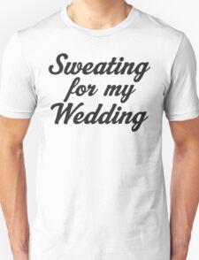 Sweating For My Wedding Unisex T-Shirt
