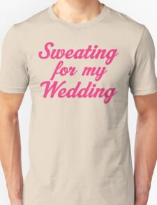 Sweating For My Wedding Unisex T-Shirt