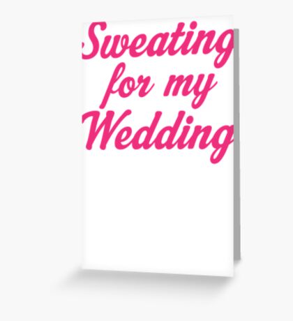 Sweating For My Wedding Greeting Card