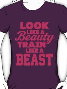 Look Like A Beauty Train Like A Beast T-Shirt