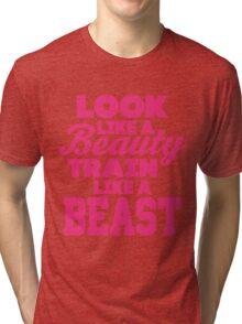 Look Like A Beauty Train Like A Beast Tri-blend T-Shirt