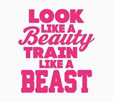 Look Like A Beauty Train Like A Beast Womens T-Shirt