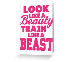 Look Like A Beauty Train Like A Beast Greeting Card