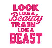 Look Like A Beauty Train Like A Beast Photographic Print
