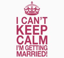 I Cant Keep Calm Im Getting Married by Fitspire Apparel