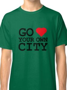 Go heart your own city Classic T-Shirt
