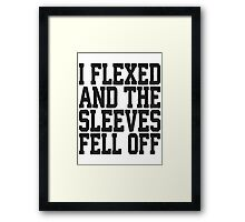 I Flexed And The Sleeves Fell Off Framed Print