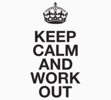 Keep Calm And Work Out by Fitspire Apparel