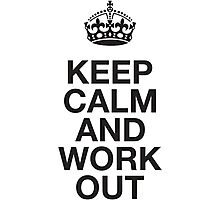 Keep Calm And Work Out Photographic Print