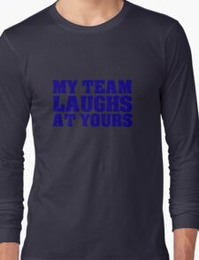 My team laughs at yours Long Sleeve T-Shirt