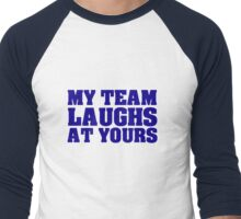 My team laughs at yours Men's Baseball ¾ T-Shirt