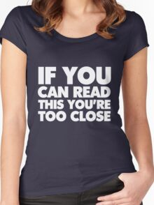 If you can read this you're too close Women's Fitted Scoop T-Shirt