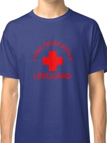 I have never been a LIFEGUARD Classic T-Shirt