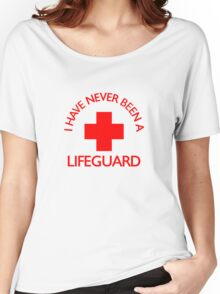 I have never been a LIFEGUARD Women's Relaxed Fit T-Shirt