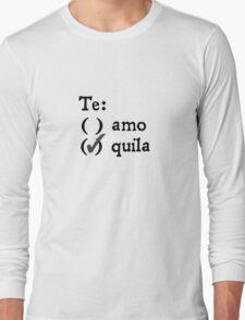 Te amo? Tequila. Long Sleeve T-Shirt
