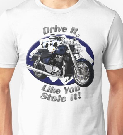 Triumph Thunderbird Drive It Like You Stole It Unisex T-Shirt