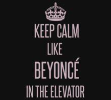 Keep calm like Beyoncé in the elevator by n-lar