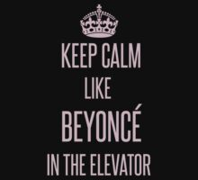 Keep calm like Beyoncé in the elevator Kids Tee