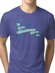 Cold Never Bothered Me Anyway Tri-blend T-Shirt