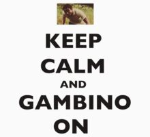 Keep Calm and Gambino On by blakethewizz