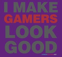 I Make Gamers Look Good by CarbonClothing