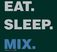 Eat Sleep Mix by CarbonClothing