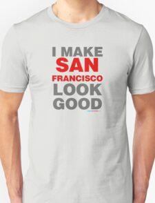 I Make San Francisco Look Good T-Shirt