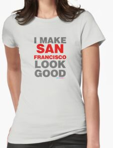 I Make San Francisco Look Good Womens Fitted T-Shirt