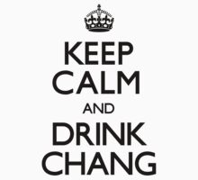 Keep Calm and Drink Chang (Carry On) by CarryOn
