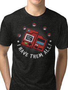 I have them all! Tri-blend T-Shirt