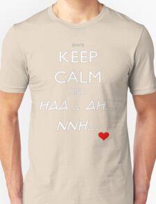 Keep Calm And HAA... AH... NNH (Hentai) Unisex T-Shirt