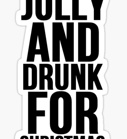 JOLLY AND DRUNK FOR CHRISTMAS Sticker
