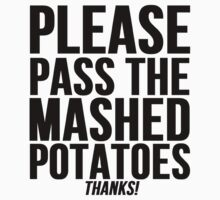Pass The Mashed Potatoes by mralan