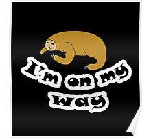 I'm on my way sloth Poster