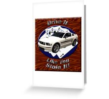 Ford Mustang GT Drive It Like You Stole It Greeting Card