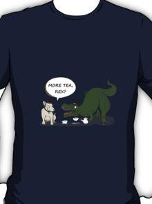 More tea, Rex? T-Shirt
