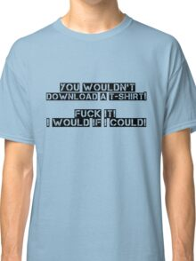 You wouldn't! Would you? Classic T-Shirt