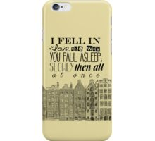 """I fell in love the way you fall asleep: slowly, then all at once."" iPhone Case/Skin"