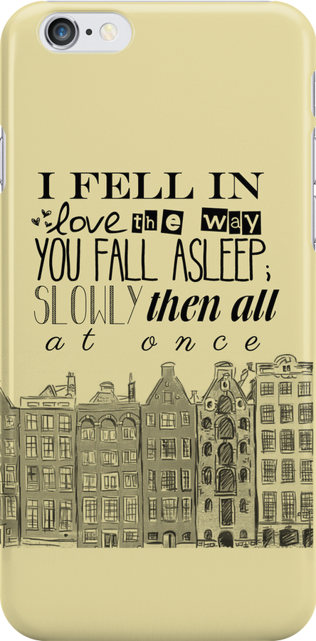 """""""I fell in love the way you fall asleep: slowly, then all at once."""" by katnipped13"""