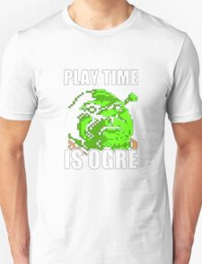 Play Time is Ogre T-Shirt