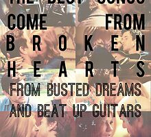 The Best Songs Come From Broken Hearts  by fionapowie