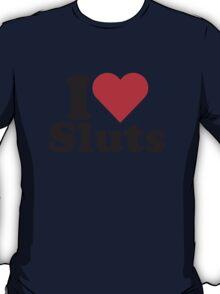 I Heart Love Sluts T-Shirt