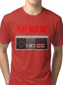 Play with me, NES controller. Tri-blend T-Shirt