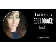 Gold Digger #LadyProspector Photographic Print