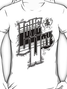 """""""Love Is The Way"""" - Typography Tee T-Shirt"""