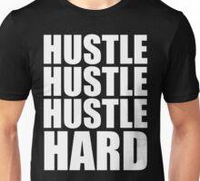 Hustle Hustle Hustle Hard Unisex T-Shirt