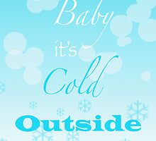 Baby it's Cold Outside by JCreate
